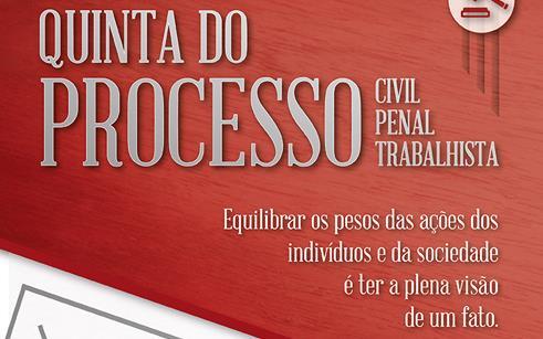 """Mais uma edição do """"Quinta do processo civil, penal e trabalhista"""""""